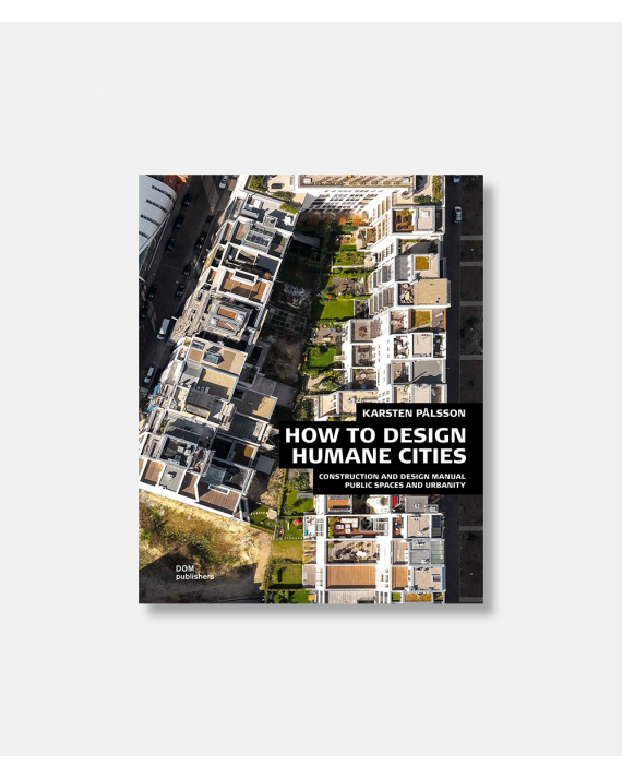 How to Design Humane Cities - Public Spaces and Urbanity