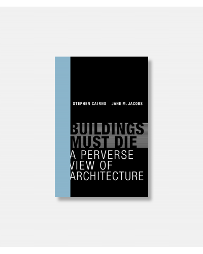 Buildings Must Die - A Perverse View of Architecture