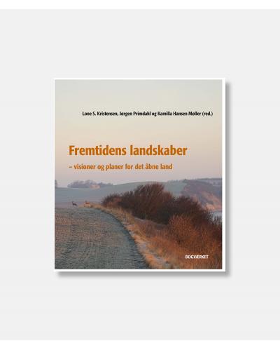 Fremtidens landskaber - Visioner og planer for det åbne land