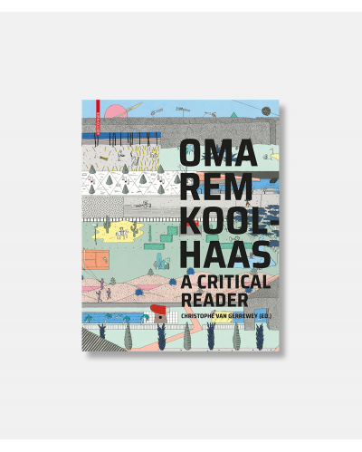 OMA/REM Koolhaas - A Critical Reader
