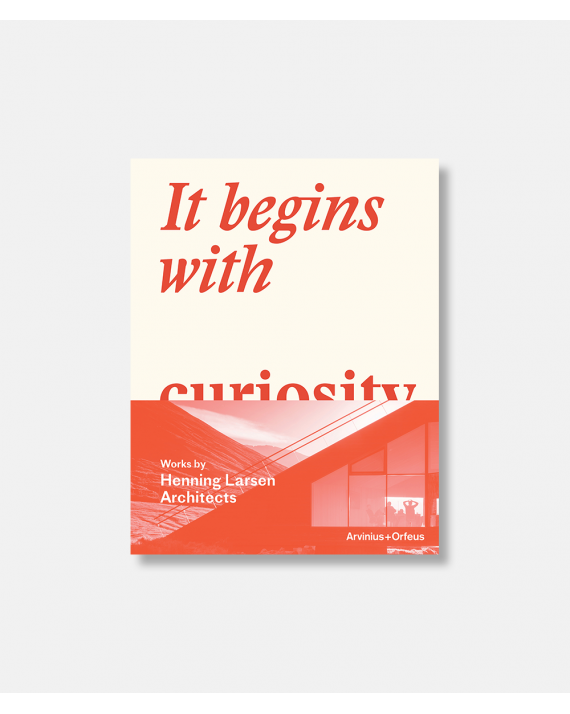 It begins with curiosity - Works by Henning Larsen Architects