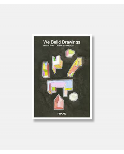 We Build Drawings: Mikkel Frost - CEBRA Architecture