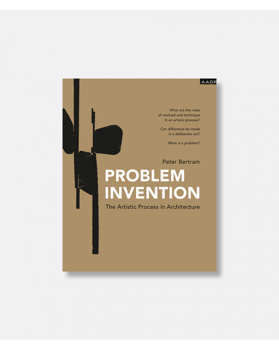 Problem Invention - The Artistic Process in Architecture
