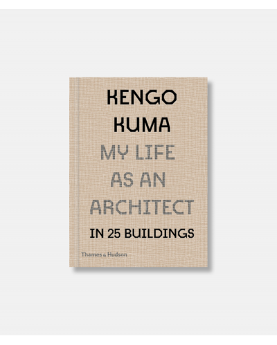 Kengo Kuma - My Life as an Architect in 25 Buildings