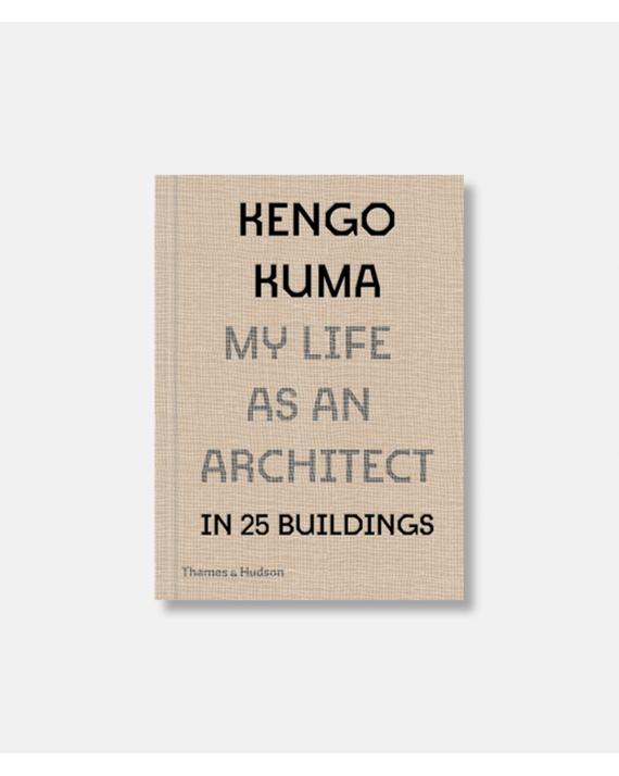 Kengo Kuma - My Life as an Architect in 25 Buildings