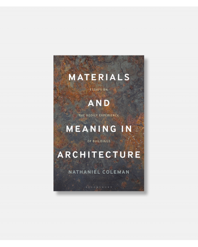 Materials and Meaning in Architecture - Essays on the Bodily Experience of Buildings