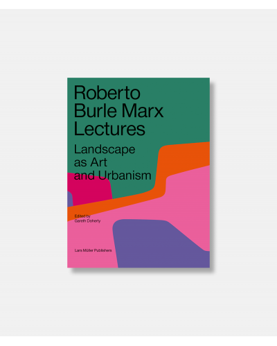 Roberto Burle Marx Lectures - Landscape as Art and Urbanisme 2nd revised edition