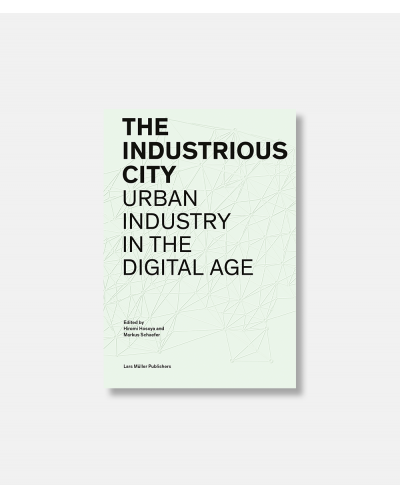 The Industrious City - Urban Industry in the Digital Age