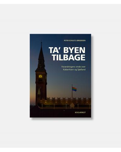 Ta' byen tilbage - Forandringens vinde over København og Sjælland