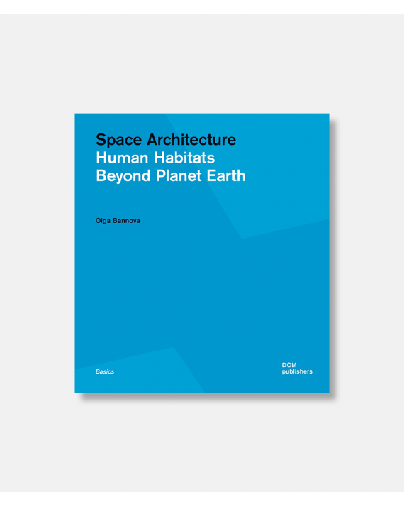 Space Architecture - Human Habitats Beyond Planet Earth