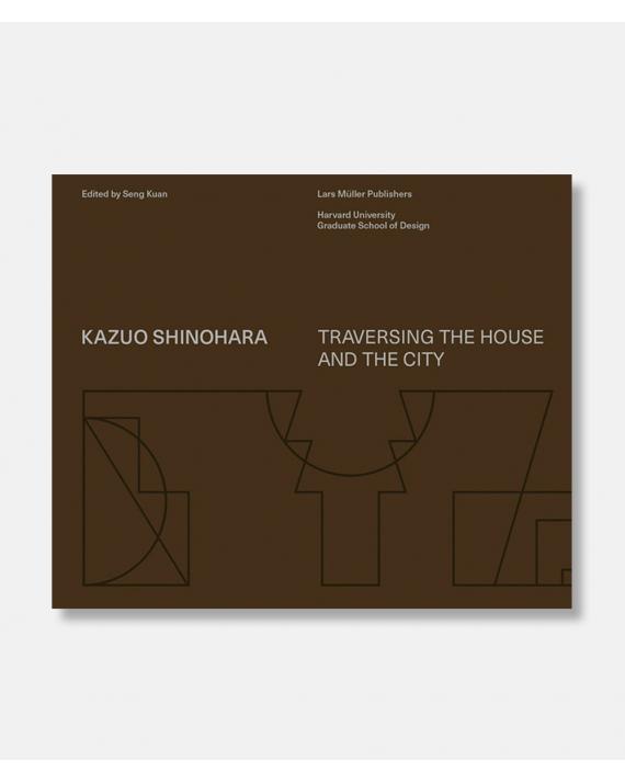 Kazuo Shinohara -Traversing the House and the City