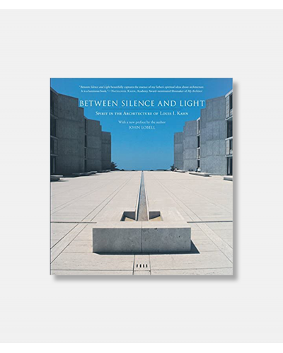 Between Silence and Light - Spirit in the Architecture of Louis I. Kahn
