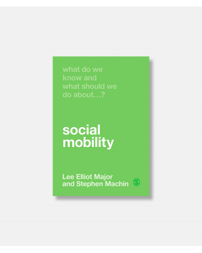 Social Mobility - What Do We Know and What Should We Do About Social Mobility?