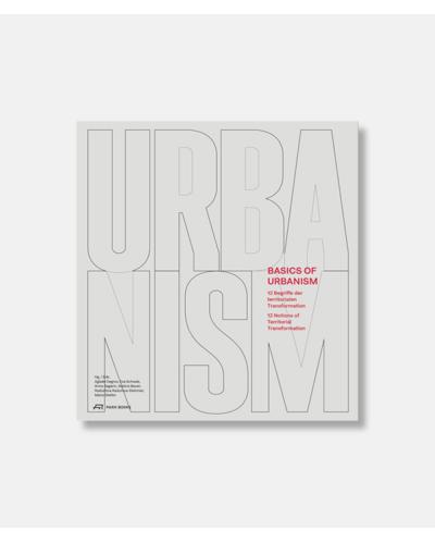 Basics of Urbanism - 12 Notions of Territorial Transformation